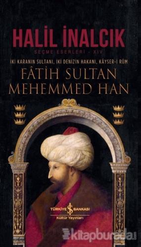 İki Karanın Sultanı İki Denizin Hakanı Kayser-i Rum - Fatih Sultan Meh