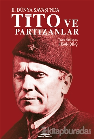 İkinci Dünya Savaşı'nda Tito ve Partizanlar İhsan Dinç