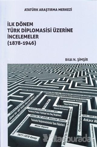 İlk Dönem Türk Diplomasisi Üzerine İncelemeler (1878-1946)