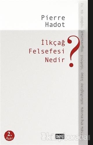 İlkçağ Felsefesi Nedir? - %20 indirimli  - Pierre Hadot - Dost Kitabev