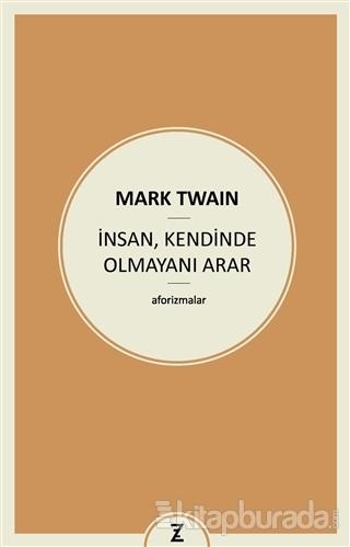 İnsan ,Kendinde Olmayını Arar Mark Twain