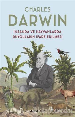İnsanda ve Hayvanlarda Duyguların İfade Edilmesi Charles Darwin