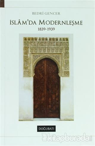 İslam'da Modernleşme 1839 - 1939 (Ciltli)