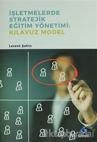 İşletmelerde Stratejik Eğitim Yönetimi : Kılavuz Model