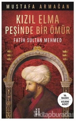 Kızıl Elma Peşinde Bir Ömür - Fatih Sultan Mehmed