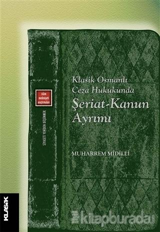 Klasik Osmanlı Ceza Hukukunda Şeriat-Kanun Ayrımı