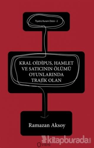 Kral Oidipus, Hamlet ve Satıcının Ölümü  Oyunlarında Trajik Olan