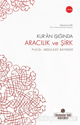 Kur'an Işığında Aracılık ve Şirk Abdulaziz Bayındır