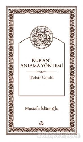 KUR'AN'I ANLAMA YÖNTEMİ (Tefsir Usulü) %35 indirimli Mustafa İslamoğlu