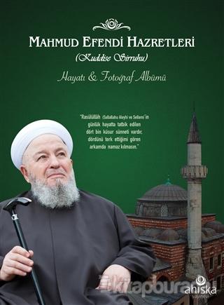 Mahmud Efendi Hazretlerinin Hayatı ve Fotoğraf Albümü