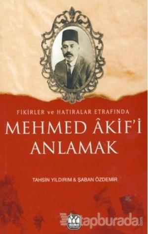 Mehmed Akif'i Anlamak