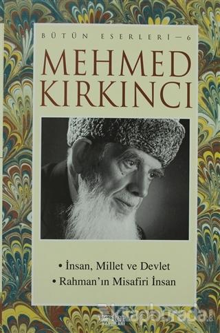 Mehmed Kırkıncı Bütün Eserleri- 6 / İnsan, Millet ve Devlet - Rahman'ın Misafiri İnsan