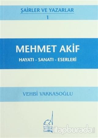 Mehmet Akif Hayatı - Sanatı - Eserleri