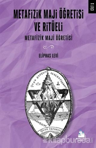 Metafizik Maji Öğretisi ve Ritüeli Cilt 1 Eliphas Levi