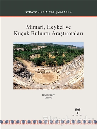 Mimari Heykel ve Küçük Buluntu Araştırmaları - Stratonikeia Çalışmaları 4 (Ciltli)