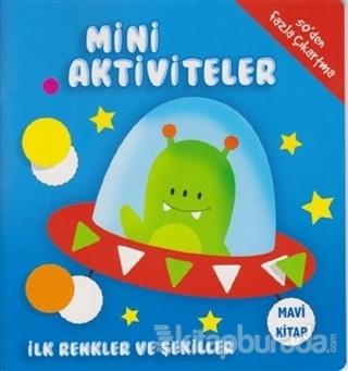 Mini Aktiviteler - İlk Renkler ve Şekiller (Mavi Kitap) Kolektif