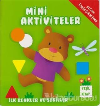 Mini Aktiviteler - İlk Renkler ve Şekiller (Yeşil Kitap) Kolektif
