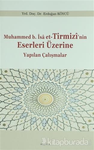 Muhammed b. İsa et-Tirmizi'nin Eserleri Üzerine Yapılan Çalışmalar