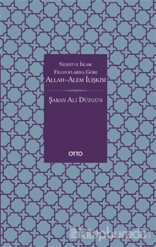 Nesefi ve İslam Filozoflarına Göre Allah-Alem İlişkisi Şaban Ali Düzgü