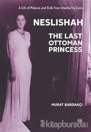 Neslishah: The Last Ottoman Princess (Ciltli)