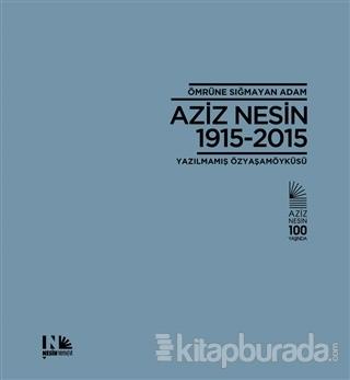 Ömrüne Sığmayan Adam: Aziz Nesin 1915-2015 (Ciltli)