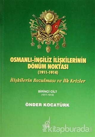 Osmanlı-İngiliz İlişkilerinin Dönüm Noktası - 1911-1914 - 1. Cilt İliş