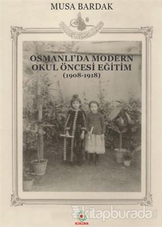 Osmanlı'da Modern Okul Öncesi Eğitim (1908-1918)