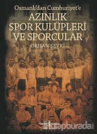 Osmanlı'dan Cumhuriyet'e Azınlık Spor Kulüpleri ve Sporcular