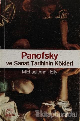 Panofsky ve Sanat Tarihinin Kökleri %15 indirimli Micheal Ann Holly