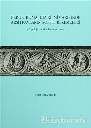 Perge Roma Devri Mimarisinde Arşitravların Soffit Bezemeleri (Ciltli)