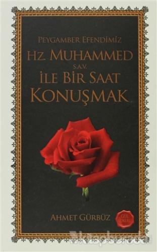 Peygamber Efendimiz  Hz. Muhammed ile Bir Saat Konuşmak
