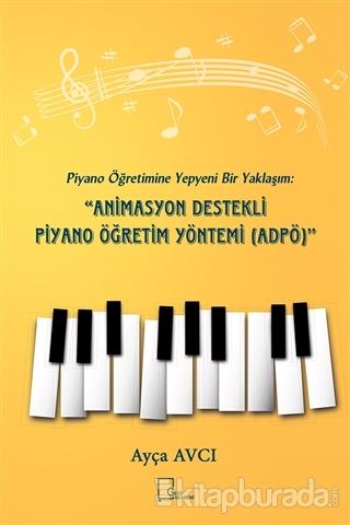Piyano Öğretimine Yepyeni Bir Yaklaşım: Animasyon Destekli Piyano Öğretim Yöntemi (ADPÖ)