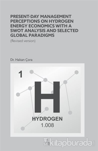 Present-Day Management Perceptions on Hydrogen Energy Economics whit A Swot Analysis and Selected Global Paradigms