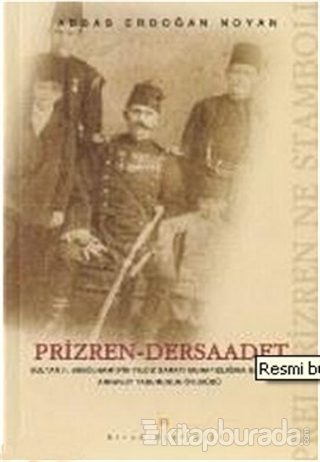 Prizren - Dersaadet Sultan 2. Abdülhamid'in Yıldız Sarayı Muhafızlığına Getirilen Arnavut Taburunun Öyküsü Prei Prizren Ne Stamboli
