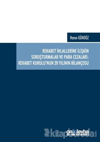 Rekabet İhlallerine İlişkin Soruşturmalar ve Para Cezaları: Rekabet Kurulu'nun 20 Yılının Bilançosu (Ciltli)