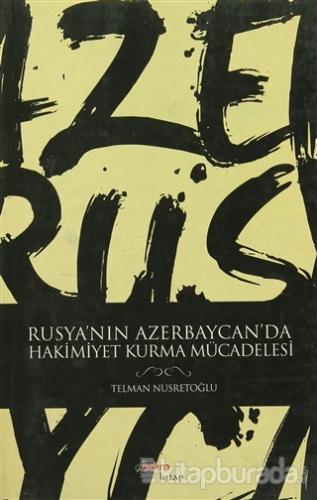 Rusya'nın Azerbaycan'da Hakimiyet Kurma Mücadelesi