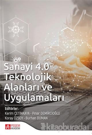 Sanayi 4.0 Teknolojik Alanları ve Uygulamaları