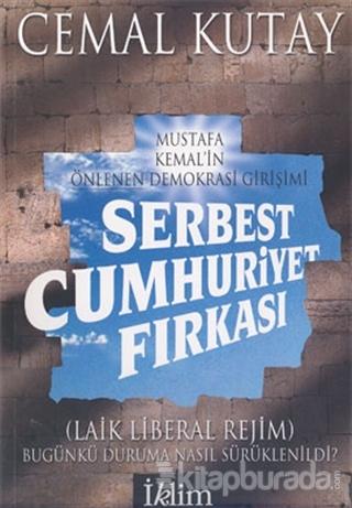 Serbest Cumhuriyet Fırkası: Mustafa Kemal'in Önlenen Demokrasi Girişimi