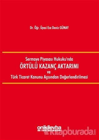 Sermaye Piyasası Hukuku'nda Örtülü Kazanç Aktarımı ve Türk Ticaret Kanunu Açısından Değerlendirilmesi (Ciltli)