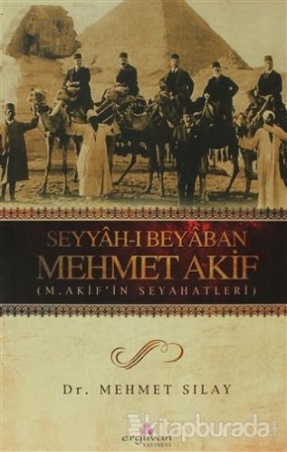Seyyah-ı Beyaban Mehmet Akif