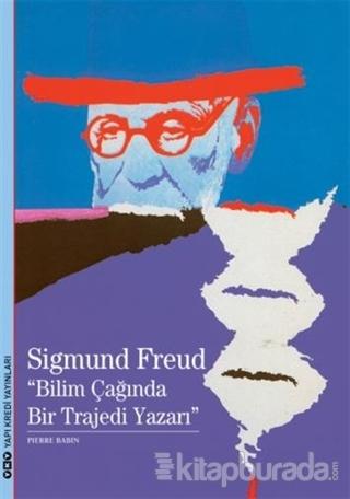 Sigmund Freud : Bilim Çağında Bir Trajedi Yazarı