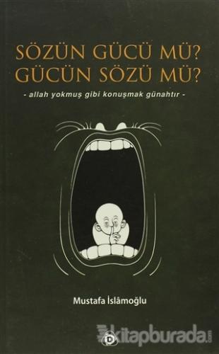Sözün Gücü mü? Gücün Sözü mü? %35 indirimli Mustafa İslamoğlu