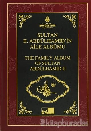 Sultan 2. Abdülhamid'in Aile Albümü - The Family Albüm Of Sultan Abdulhamid 2 (Ciltli)