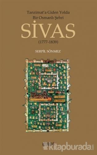 Tanzimata Giden Yolda Bir Osmanlı Şehri Sivas
