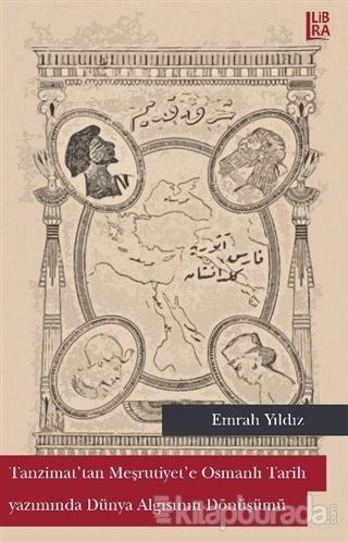Tanzimat'tan Meşrutiyet'e Osmanlı Tarih Yazımında Dünya Algısının Dönüşümü