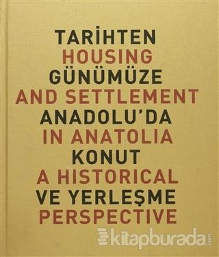Tarihten Günümüze Anadolu'da Konut ve Yerleşme / Housing And Settlement in Anatolia A Historical Perspective (Ciltli)