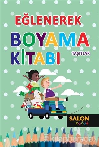 Taşıtlar - Eğlenerek Boyama Kitabı Kolektif