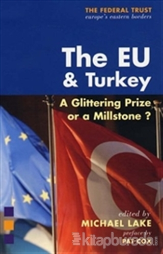 The EU and Turkey : A Glittering Prize or a Millstone? (Ciltli)