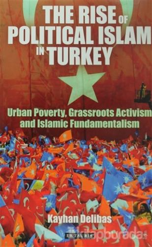 The Rise of Political Islam in Turkey (Ciltli)