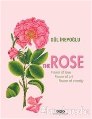 The Rose : Flower of Love, Flower of Art, Flower of Eternity (Ciltli)